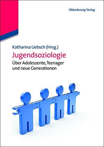 Jugendsoziologie: Über Adoleszente, Teenager und neue Generationen: Über Adoleszente, Teenager und neue Generationen (Lehr- und Handbücher der Soziologie)