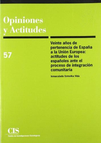Veinte años de pertenencia de España a la Unión Europea: Actitudes de los españoles ante el proceso de integración comunitaria (Opiniones y Actitudes)