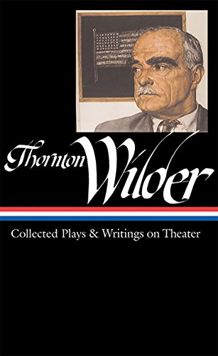 Thornton Wilder: Collected Plays & Writings on Theater (LOA #172) (Library of America Thornton Wilder Edition, Band 1)