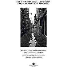 Sol a Venezia con lingua varia vanno le donne di pari passo. Ediz. italiana, spagnola e inglese