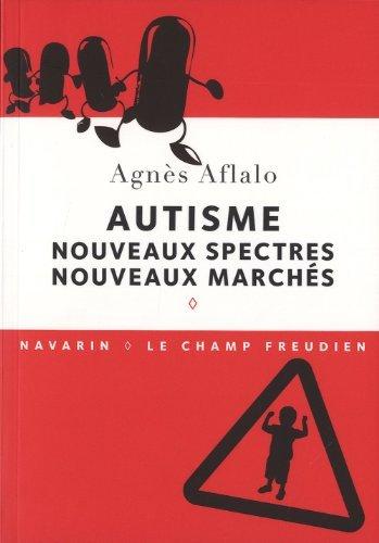 Autisme : Nouveaux spectres, nouveaux marchés de Agnès Aflalo (23 août 2012) Broché