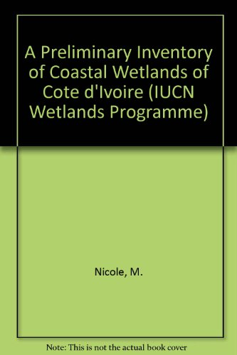 A Preliminary Inventory of Coastal Wetlands of Cote D'Ivoire (IUCN Wetlands Programme)