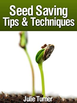 Seed Saving Tips & Techniques (English Edition) par [Turner, Julie]