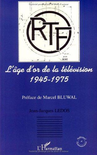 L'âge d'or de la télévision 1945-1975 : Histoire d'une ambition française