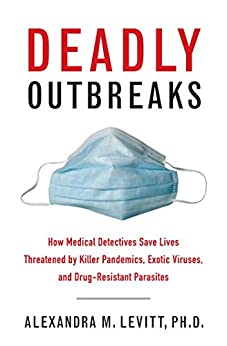 Deadly Outbreaks: How Medical Detectives Save Lives Threatened By Killer Pandemics, Exotic Viruses, And Drug-resistant Parasites por Donald R. Hopkins epub