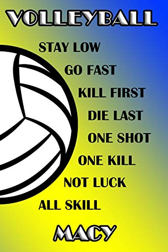 Volleyball Stay Low Go Fast Kill First Die Last One Shot One Kill Not Luck All Skill Macy: College Ruled | Composition Book | Blue and Yellow School Colors