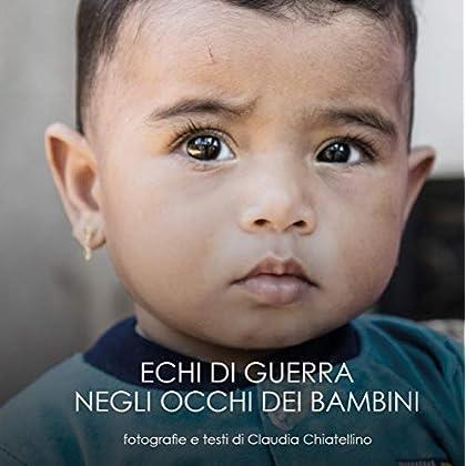 Echi di guerra negli occhi dei bambini. Ediz. italiana, inglese e tedesca