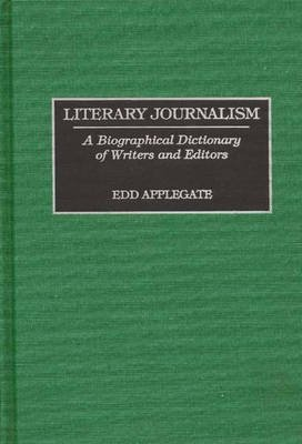 [Literary Journalism: A Biographical Dictionary of Writers and Editors] (By: Edd C. Applegate) [published: July, 2006]