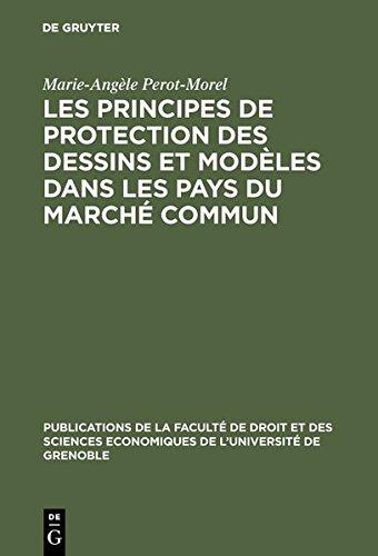 Les Principes de Protection Des Dessins Et Mod Les Dans Les Pays Du March Commun (Publications de la Facult de Droit Et Des Sciences Economiqu)