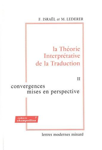 La Théorie Interprétative de la Traduction : Tome 2, Convergences, mises en perspective par Fortunato Israël, Marianne Lederer, Collectif