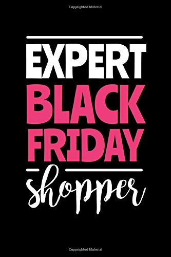 Expert Black Friday Shopper: Journal / Notebook / Diary Gift - 6'x9' - 120 pages - White Lined Paper - Matte Cover