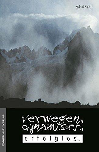 Verwegen, dynamisch, erfolglos: Die Abenteuer eines Bergvagabunden