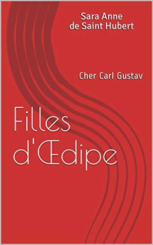 Filles d'Œdipe: Cher Carl Gustav