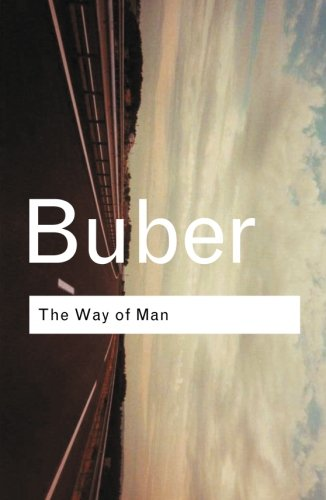 The Way of Man: According to the Teaching of Hasidim (Routledge Classics)