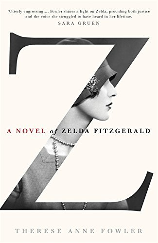 Z: A Novel of Zelda Fitzgerald by Therese Anne Fowler (2013-04-11)