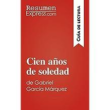 Cien años de soledad de Gabriel García Márquez (Guía de lectura): Resumen y análisis (Spanish Edition)