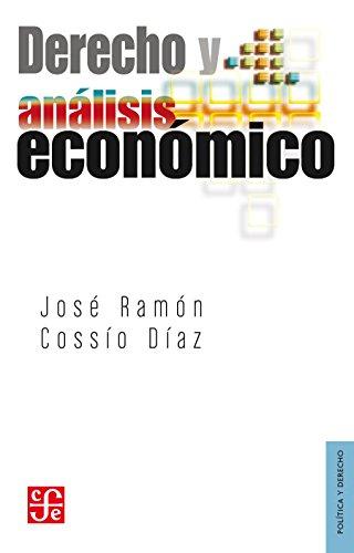 Derecho y análisis económico (Politica Y Derecho) por José Ramón Cossío Díaz