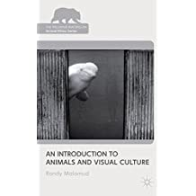 An Introduction to Animals and Visual Culture (The Palgrave Macmillan Animal Ethics Series)