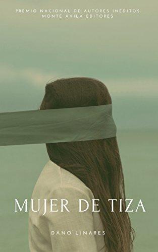 Mujer de Tiza: Premio Monte Ávila Editores Latinoamericana 2010 por Dano Linares