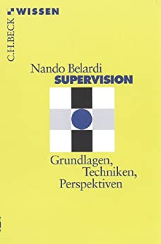 Supervision: Grundlagen, Techniken, Perspektiven (Beck'sche Reihe)