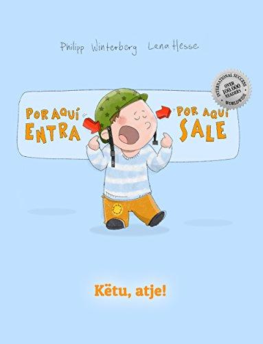 ¡Por aqui entra, Por aqui sale! Këtu, atje!: Libro infantil ilustrado español-albanés (Edición bilingüe)