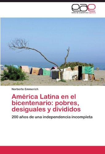 América Latina en el bicentenario: pobres, desiguales y divididos: 200 años de...