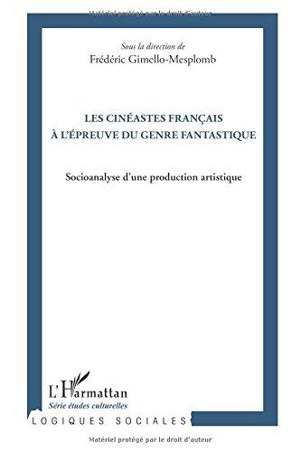 Les cinéastes français à l'épreuve du genre fantastique: Socioanalyse d'une production artistique par Frédéric Gimello-Mesplomb