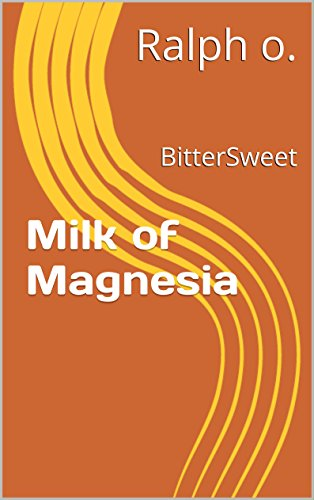 Milk of Magnesia: BitterSweet (English Edition) de [o., Ralph]