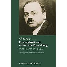 Personlichkeit Und Neurotische Entwicklung: Fruhe Schriften (1904-1912) (Alfred Adler Studienausgabe)