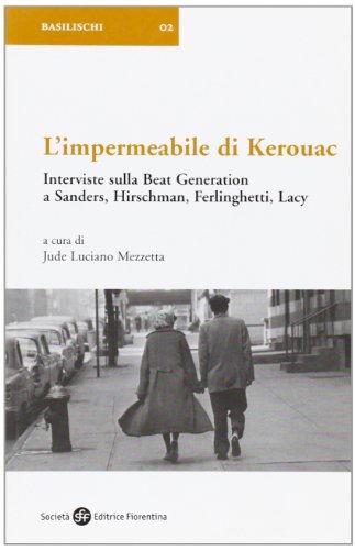 L'impermeabile di Kerouac. Interviste sulla beat generation a Sanders, Hirschman, Ferlinghetti, Lacy