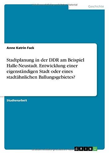 Stadtplanung in der DDR am Beispiel Halle-Neustadt. Entwicklung einer eigenständigen Stadt oder eines stadtähnlichen Ballungsgebietes?