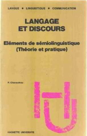 LANGAGE ET DISCOURS. Eléments de sémiolinguistique (Théorie et pratique)