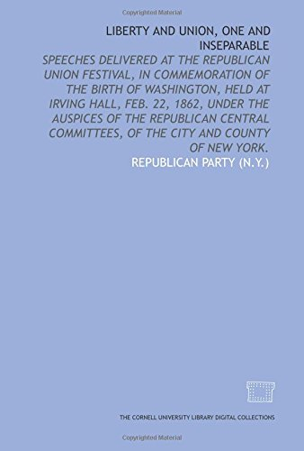 Liberty and union, one and inseparable: speeches delivered at the Republican Union Festival, in commemoration of the birth of Washington, held at ... of the City and County of New York.