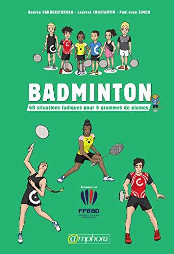 Badminton: 60 situations ludiques pour 5 grammes de plumes (SPORTS DE RAQUE) (French Edition)