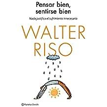 Pensar bien, sentirse bien: Nada justifica el sufrimiento innecesario (Biblioteca Walter Riso)