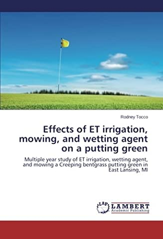 Effects of ET irrigation, mowing, and wetting agent on a putting green: Multiple year study of ET irrigation, wetting agent, and mowing a Creeping bentgrass putting green in East Lansing, MI