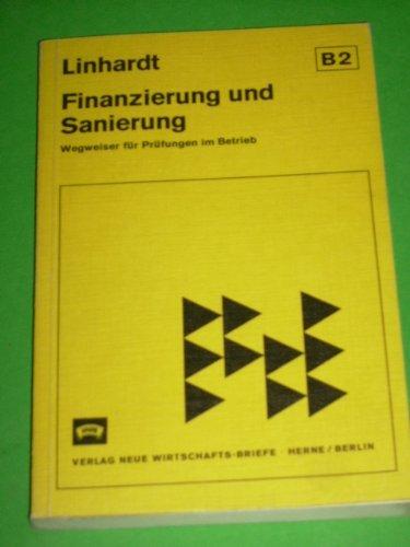 Finanzierung und Sanierung Wegweiser f. Prüfungen im Betrieb / Hanns Linhardt...