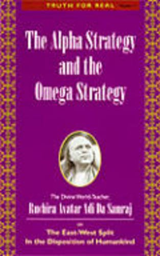 The Alpha Strategy and the Omega Strategy: The East-west Split in the Disposition of Humankind (Truth for Real Series)