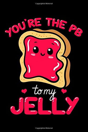 You're the PB To My Jelly: Peanut Butter Notebook to Write in, 6x9, Lined, 120 Pages Journal