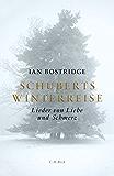Schuberts Winterreise: Lieder von Liebe und Schmerz