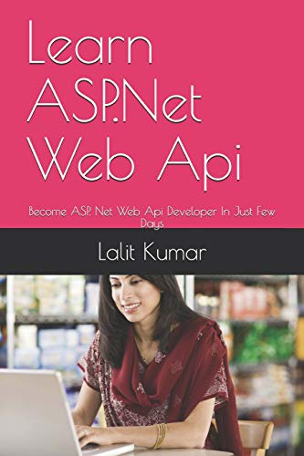 Learn ASP.Net Web Api: Become ASP. Net Web Api Developer In Just Few Days (.Net Books, Band 1) - Asp-net-web-api