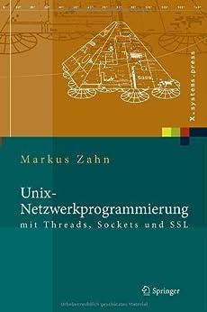 Unix-Netzwerkprogrammierung mit Threads, Sockets und SSL (X.systems.press) von [Zahn, Markus]