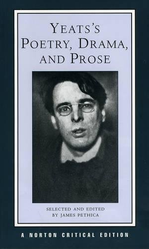 Yeats's Poetry, Drama, and Prose: Authoritative Texts, Contexts, Criticism/Selected and Edited by James Pethica. (Norton Critical Editions)