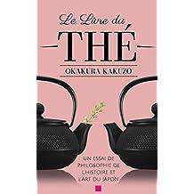 """LE LIVRE DU THÉ - Texte intégral révisé et illustré,  suivi d'une biographie de Okakura Kakuzō, et de """"UN ESSAI DE PHILOSOPHIE DE L'HISTOIRE ET L'ART DU JAPON"""", par le même auteur. (annoté/illustré)"""