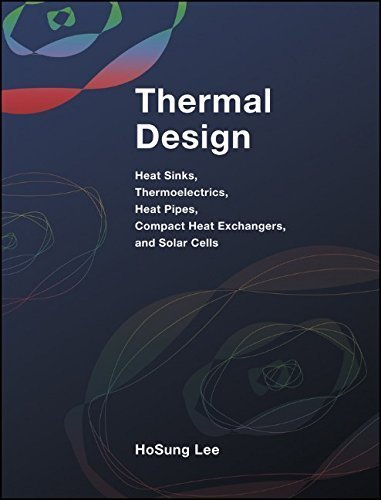 Thermal Design: Heat Sinks, Thermoelectrics, Heat Pipes, Compact Heat Exchangers, and Solar Cells 1st edition by Lee, H. S. (2010) Hardcover