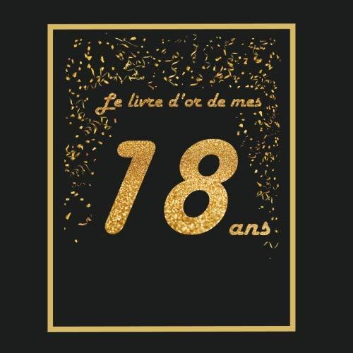 Le livre d'or de mes 18 ans: Thème black & or, livre d'anniversaire à personnaliser - 21x21cm 75 pages - spécial anniversaire 18 ans pour fille, garçon, fils, fille, meilleur ami(e), soeur, frère par Arthur Tigul