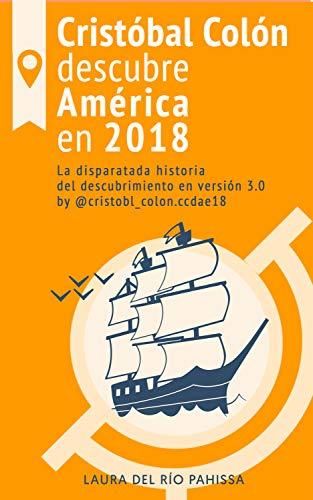 Cristóbal Colón descubre América en 2018: La disparatada historia del descubrimiento en versión 3.0 by @cristobl_colon.ccdae18 por LAURA DEL RÍO PAHISSA