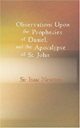 Observations upon the Prophecies of Daniel and the Apocalypse of St. John: In Two Parts by Sir Isaac Newton (2007-04-11)