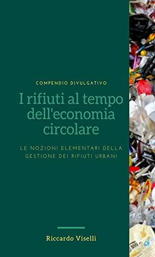 I rifiuti al tempo dell'economia circolare. Le nozioni elementari della gestione dei rifiuti urbani
