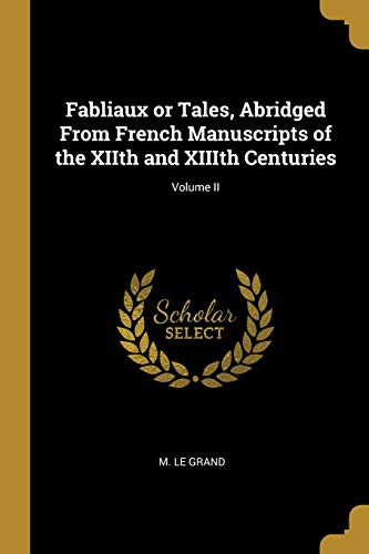 Fabliaux or Tales, Abridged from French Manuscripts of the Xiith and XIIIth Centuries; Volume II